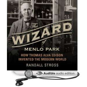 Wizard of Menlo Park How Thomas Alva Edison Invented the Modern World