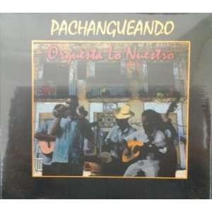 Pachangueando Orquesta Lo Nuestro Music