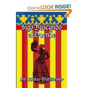 Sigo Buscando el Duende (9781453836293): Mateo WarSteiner: Books