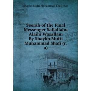 Seerah of the Final Messenger Sallallahu Alaihi Wasallam By Shaykh