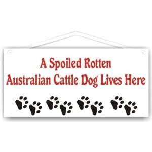 Spoiled Rotten Australian Cattle Dog Lives Here
