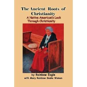 The Ancient Roots of Christianity A Native Americans