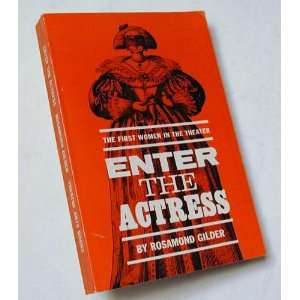 the actress: The first women in the theatre: Rosamond Gilder: Books