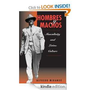Hombres Y Machos: Masculinity And Latino Culture: Alfredo Mirande