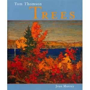 Tom Thomson: Trees (9781552780923): Joan Murray: Books