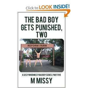 Bad Boy Gets Punished, Two: A Sissy Maid Missy Bad Boy Series, Part