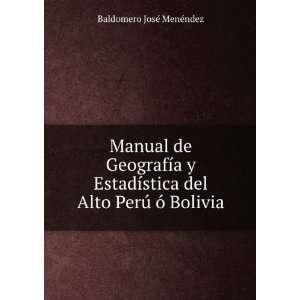 del Alto Perú ó Bolivia Baldomero José Menéndez Books