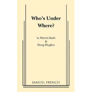 Whos Under Where? (9780573693892) Marcia Kash, Doug Hughes Books