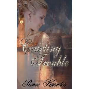 Courting Trouble Renee Knowles 9781601542946  Books