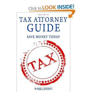 Tax Attorney Guide: Save Money Today (9781452838977): Mark