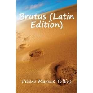 Brutus (Latin Edition) Cicero Marcus Tullius  Books