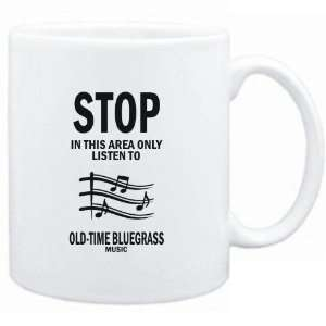 Mug White  STOP   In this area only listen to Old Time
