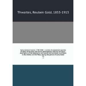 the period of early Ameri. v.6: Reuben Gold, 1853 1913 Thwaites: Books