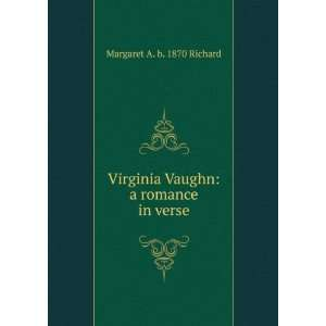 Vaughn: a romance in verse: Margaret A. b. 1870 Richard: Books