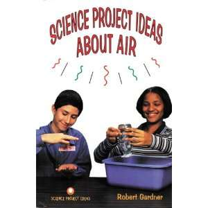 Science Project Ideas about Air (9780894908385) Robert