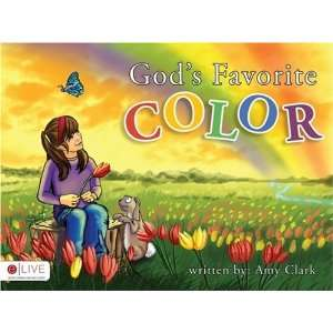 Gods Favorite Color (9781604628722) Amy Clark Books