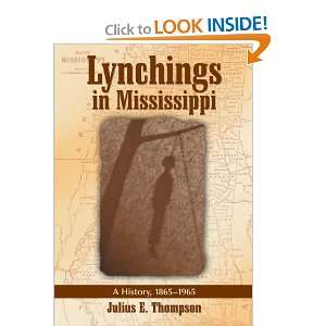 Lynchings in Mississippi A History, 1865 1965