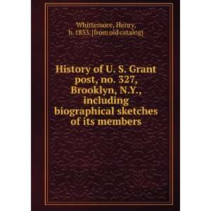 History of U. S. Grant post, no. 327, Brooklyn, N.Y., including