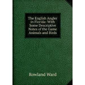 Descriptive Notes of the Game Animals and Birds Rowland Ward Books