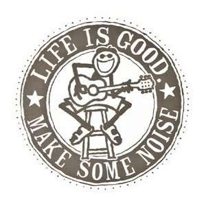 Life is good. 4 Sticker   Make Some Noise Everything