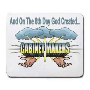 On The 8th Day God Created CABINET MAKERS Mousepad