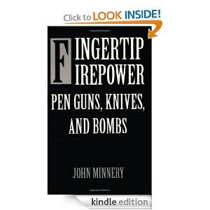 Fingertip Firepower: Pen Guns, Knives, and Bombs: John Minnery: