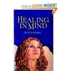 Healing in Mind (9780976748557): David Hoffmeister: Books