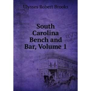 South Carolina Bench and Bar, Volume 1 Ulysses Robert Brooks Books