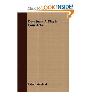 Don Juan; A Play In Four Acts (9781408667620) Richard