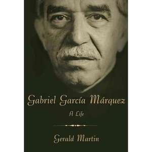 Gabriel Garcia Marquez: A Life, Martin, Gerald: Biography