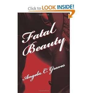 Fatal Beauty (9781470158064) Angela C. Graves Books