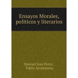 Morales, politicos y literarios: Pablo Arosemena Manuel Jose Perez