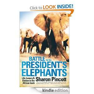 Battle for the Presidents Elephants: Life, Lunacy and Elation in the