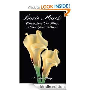 Understand One Thing, I Owe You Nothing: A True Story: Lorie Mack