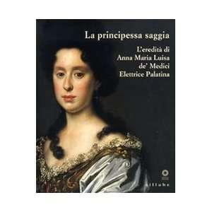 Di Anna Maria Luisa deMedici Ellecice Palatina (9788883473593) Books