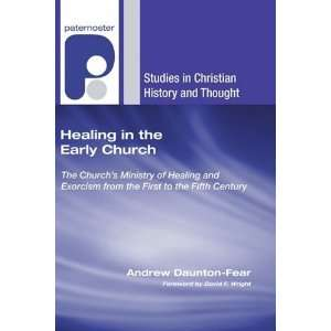 in the Early Church: The Churchs Ministry of Healing and Exorcism