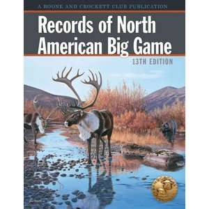 Records of North American Big Game A Book of the Boone and Crockett