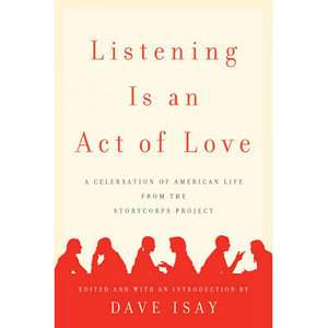 Listening Is an Act of Love A Celebration of American Life from the