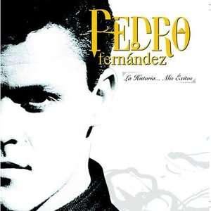 La Historia Mis Exitos, Pedro Fernandez Latin